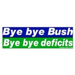 Bye Bye Bush Deficits Bumper Sticker
