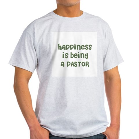 Happiness is being a PASTOR Ash Grey T-Shirt Family Light T-Shirt by CafePress