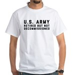 US Army Retired Not Decommissioned Shirt