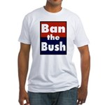 Ban the Bush Fitted T-shirt -Made in the
