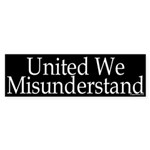 United We Misunderstand Sticker (Bumper)