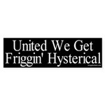 United We Get Hysterical Sticker (Bumper