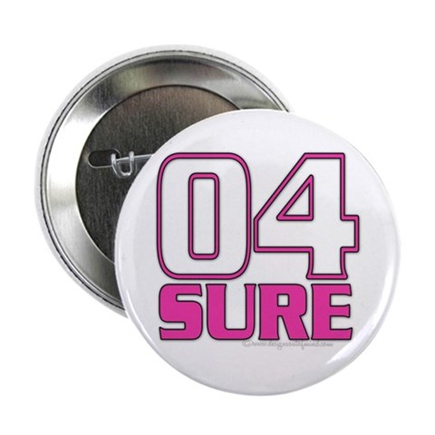 04 SURE Button Funny 2.25 Button by CafePress