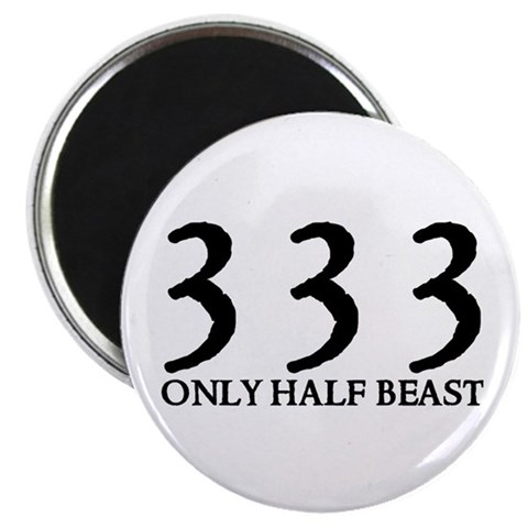 333 ONLY HALF BEAST  Humor 2.25 Magnet 100 pack by CafePress