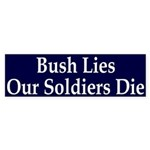 Bush Lies, Our Soldiers Die Sticker (Bum