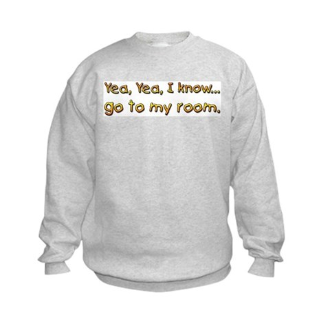 ... go to my room  Funny Kids Sweatshirt by CafePress
