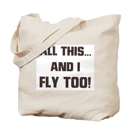ALL THIS ... AND I FLY TOO Tote Bag