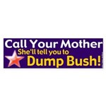 Call Mom Dump Bush Bumper Sticker