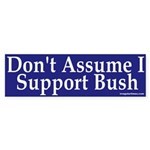 Don't Assume I Support Bush (Sticker)