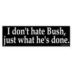 I don't hate Bush Sticker (Bumper)