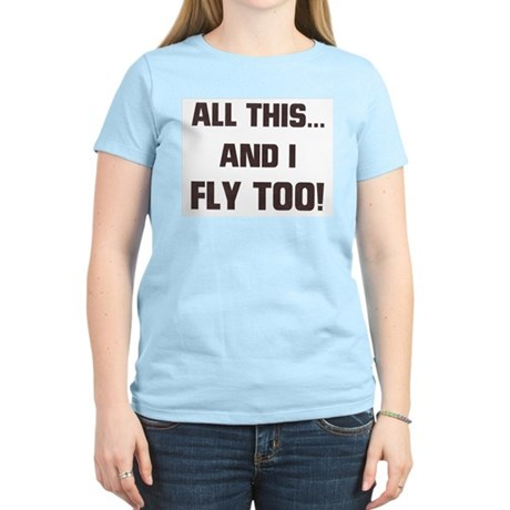 ALL THIS ... AND I FLY TOO Women's Light T-Shirt