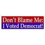 Don't Blame Me, I Voted Democrat!