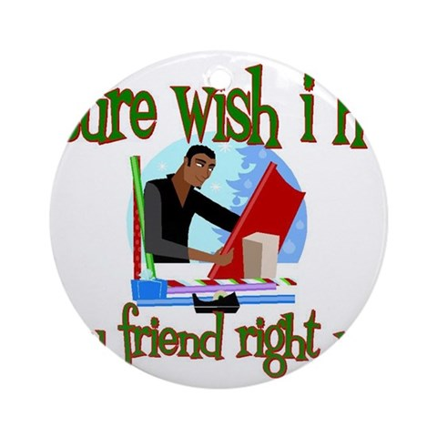 Gay friend Ornament Round Holiday Round Ornament by CafePress