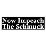 Now Impeach the Schmuck bumper sticker