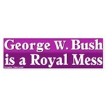 Bush is a Royal Mess Sticker (Bumper)