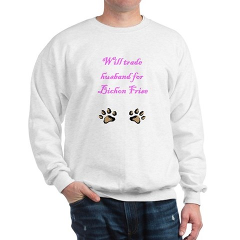 Will Trade Husband For Bichon Frise Funny Sweatshirt by CafePress