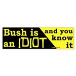 Bush is an IDIOT Sticker (Bumper)