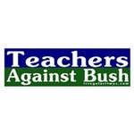 Teachers Against Bush Sticker (Bumper)