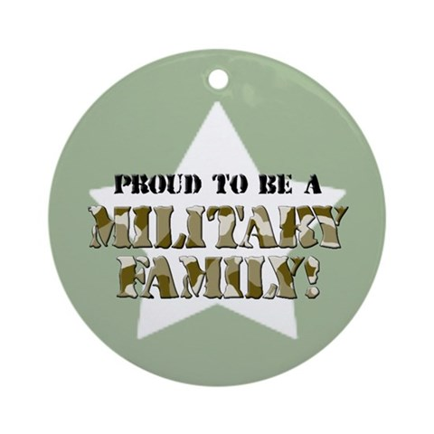Proud to be a Military Family - Ornament Round Military Round Ornament by CafePress