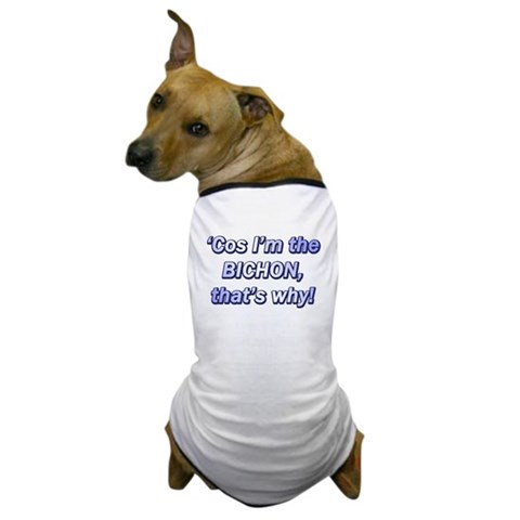 Cos I'm the Bichon Humor Dog T-Shirt by CafePress