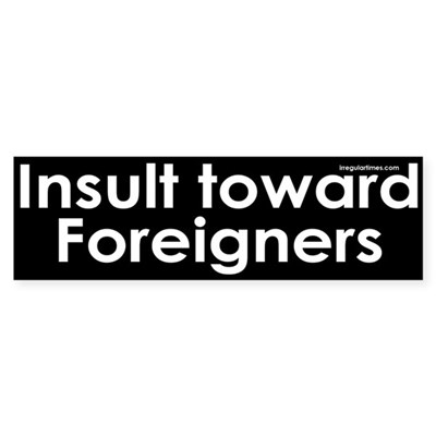Insult toward Foreigners Sticker (Bumper
