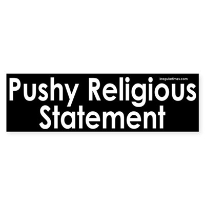Pushy Religious Statement Sticker (Bumpe