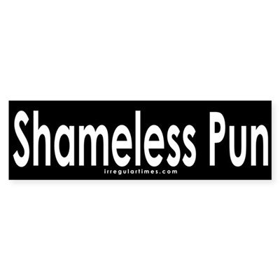 Shameless Pun Sticker (Bumper)