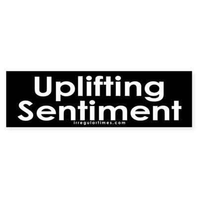 Uplifting Sentiment Sticker (Bumper)
