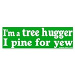 I Pine for Yew Tree Hugger Bumper Sticker