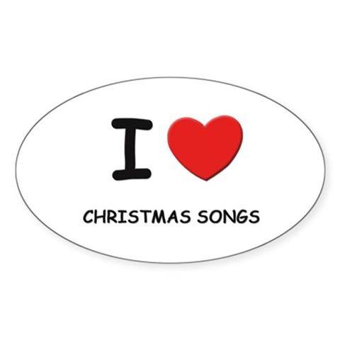 I love christmas songs Oval Sticker Christmas Sticker Oval by CafePress