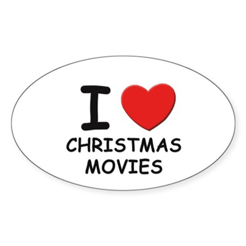 I love christmas movies Oval Sticker Christmas Sticker Oval by CafePress