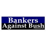Bankers Against Bush Sticker (Bumper)