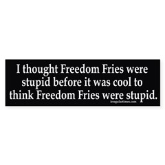 I Thought Freedom Fries were Stupid Before it was Cool to Think Freedom Fries Were Stupid Bumper Sticker