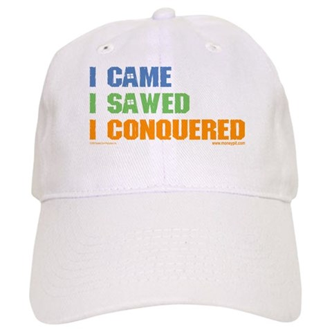 'I Came, I Sawed...'  Humor Cap by CafePress