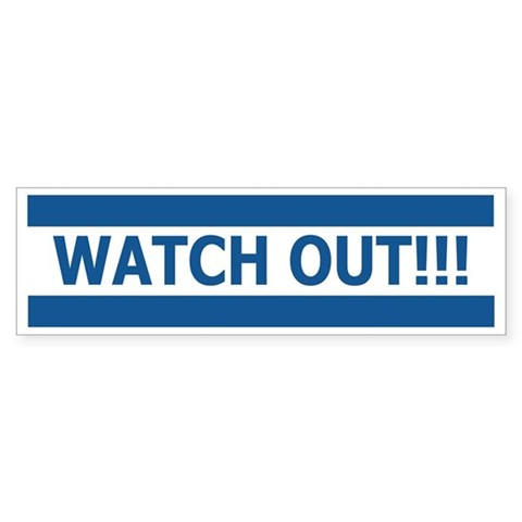 'Watch out' Funny Bumper Sticker by CafePress