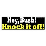 Bush, Knock it Off Bumper Sticker!
