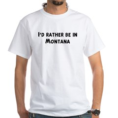 Rather be in Montana White T-Shirt