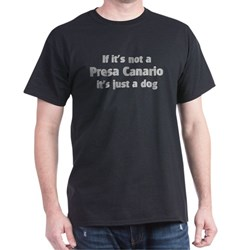 Presa Canario: If it's not  Funny Dark T-Shirt by CafePress