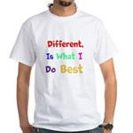 Different, Is What I Do Best! T-Shirt