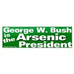 Bush Arsenic President Bumper Sticker