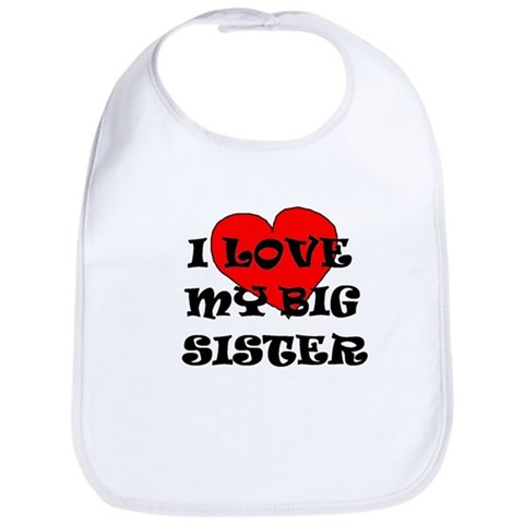 I LOVE MY BIG SISTER GREAT CUTE GIFT Big sister Bib by CafePress