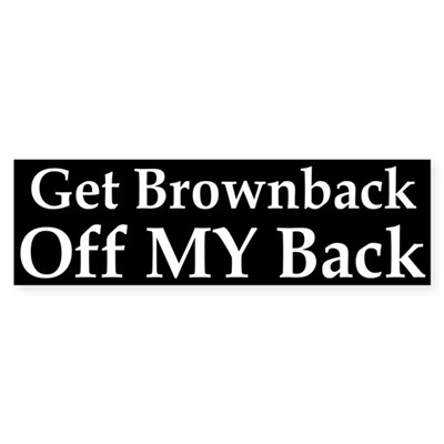 Get Brownback Off MY Back (bumper sticke bumpersticker from the stateandlocal collection.  Bumper Sticker (3x10 inches)