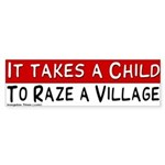 Takes a Child to Raze a Village Bumper Sticker