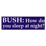 Bush, how do you sleep at night? (sticker)