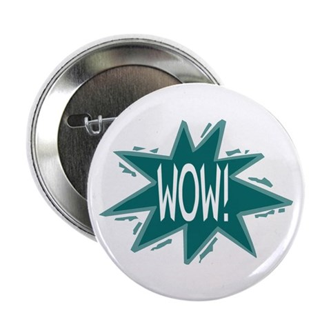 ...Wow... Button Badge Wow 2.25 Button by CafePress