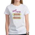 Please Do Not Feed The Model Women's T-Shirt