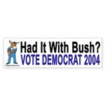 Had It With Bush?  Vote Democrat!