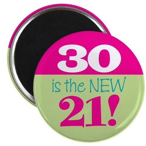 30 is the NEW 21 -  Funny 2.25 Magnet 10 pack by CafePress