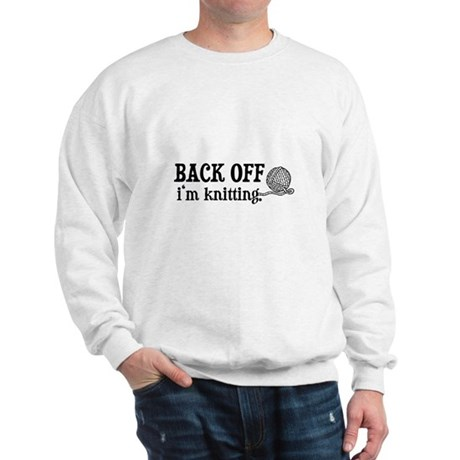 Back Off, I'm Knitting Sweatshirt