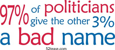 97% of politicians give the other 3% of politicians a bad name graphic